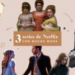 3 Series de Netflix con mucha moda